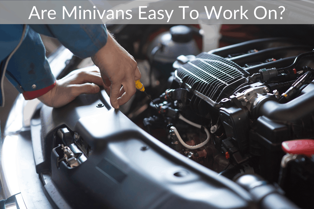 Are Minivans Easy To Work On?