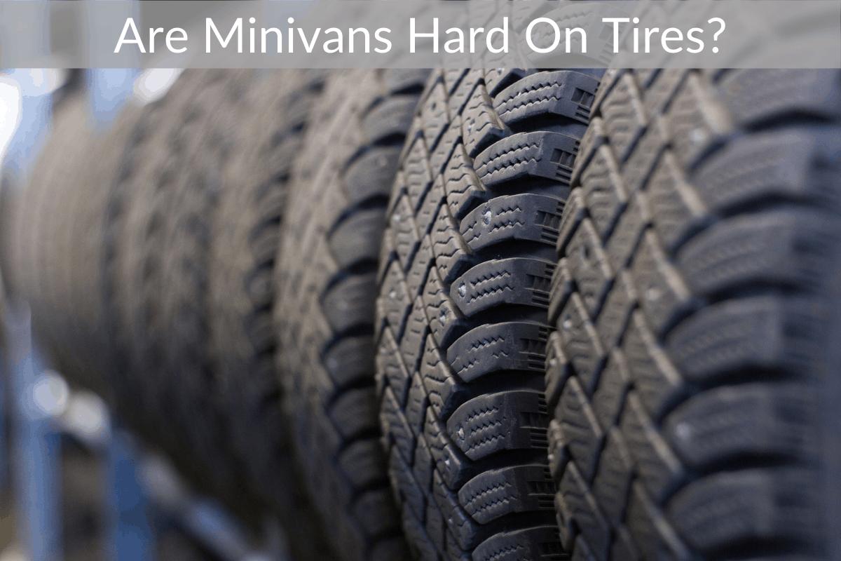 Are Minivans Hard On Tires?