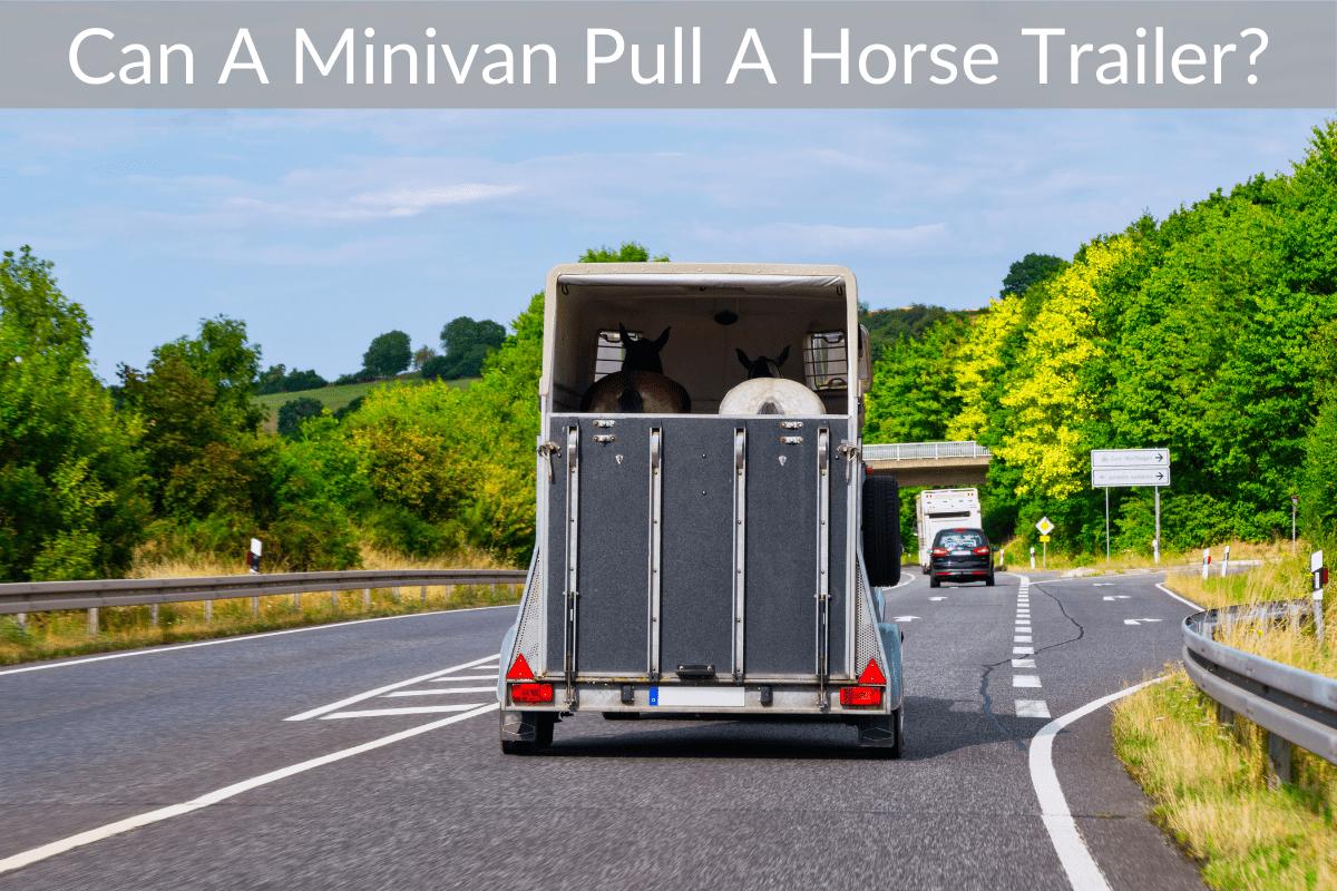 Can A Minivan Pull A Horse Trailer?