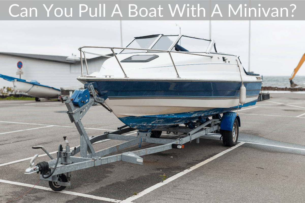 Can You Pull A Boat With A Minivan?