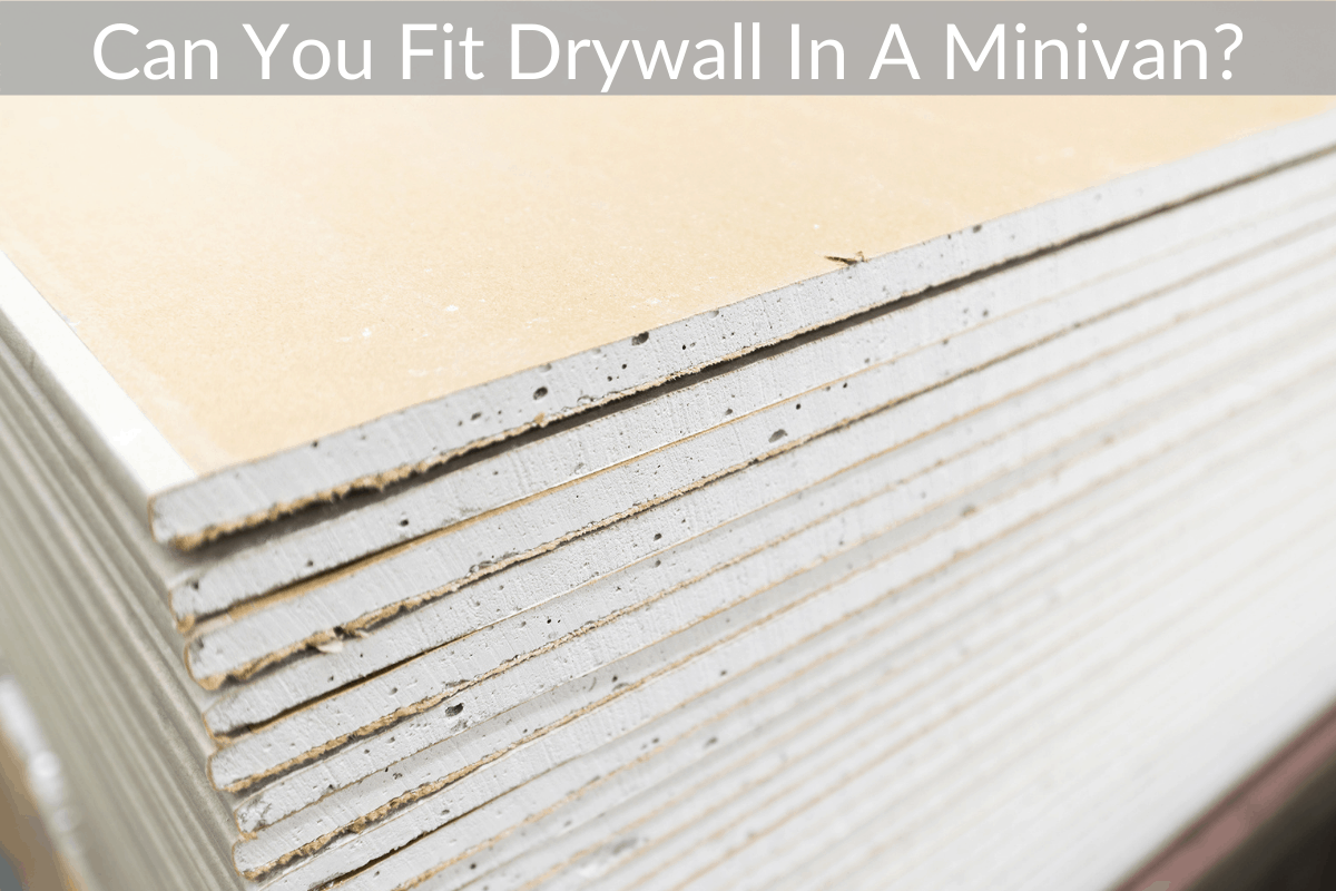 Can You Fit Drywall In A Minivan?