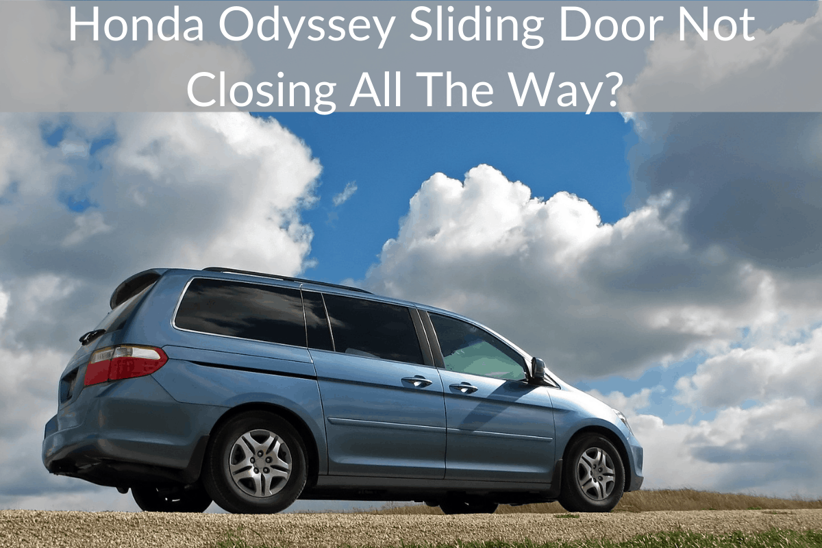 Honda Odyssey Sliding Door Not Closing All The Way? Here's What To Do