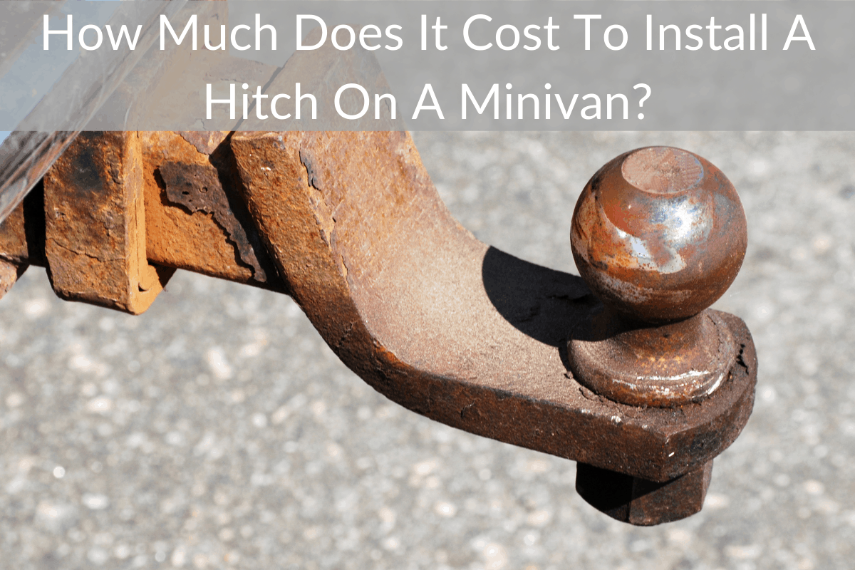 How Much Does It Cost To Install A Hitch On A Minivan?