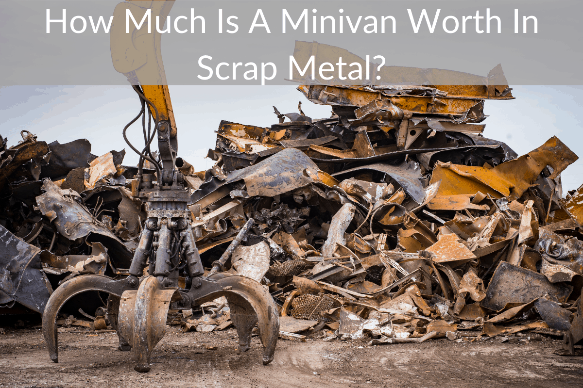 How Much Is A Minivan Worth In Scrap Metal?