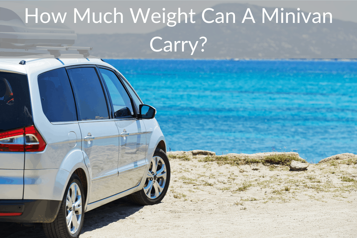 How Much Weight Can A Minivan Carry?