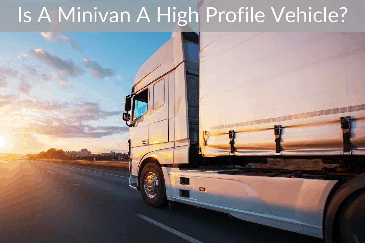 Is A Minivan A High Profile Vehicle?