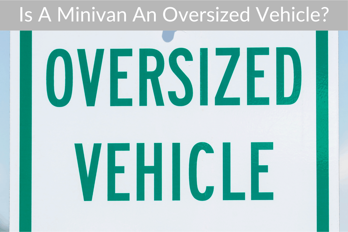 Is A Minivan An Oversized Vehicle?