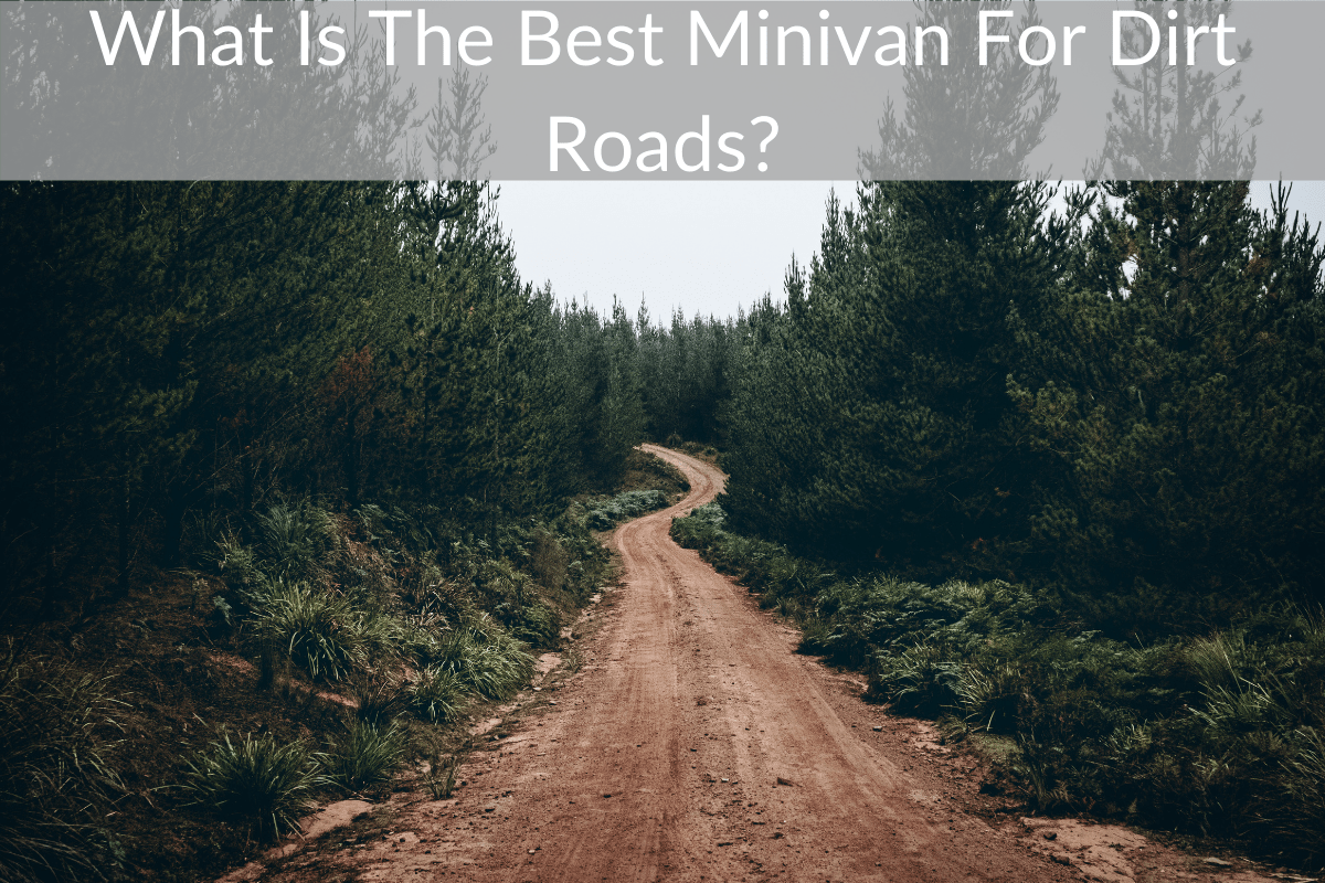 What Is The Best Minivan For Dirt Roads?