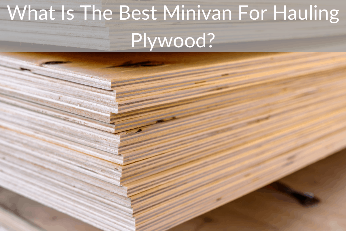 What Is The Best Minivan For Hauling Plywood?
