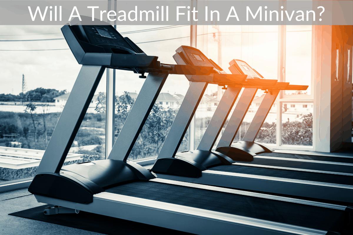 Will A Treadmill Fit In A Minivan?