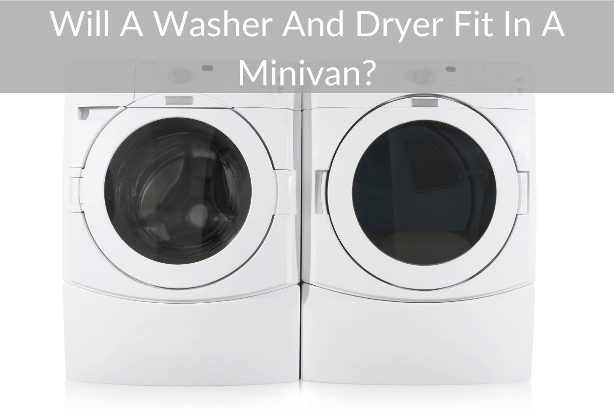 Will A Washer And Dryer Fit In A Minivan?