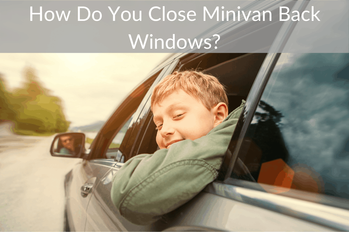 How Do You Close Minivan Back Windows?
