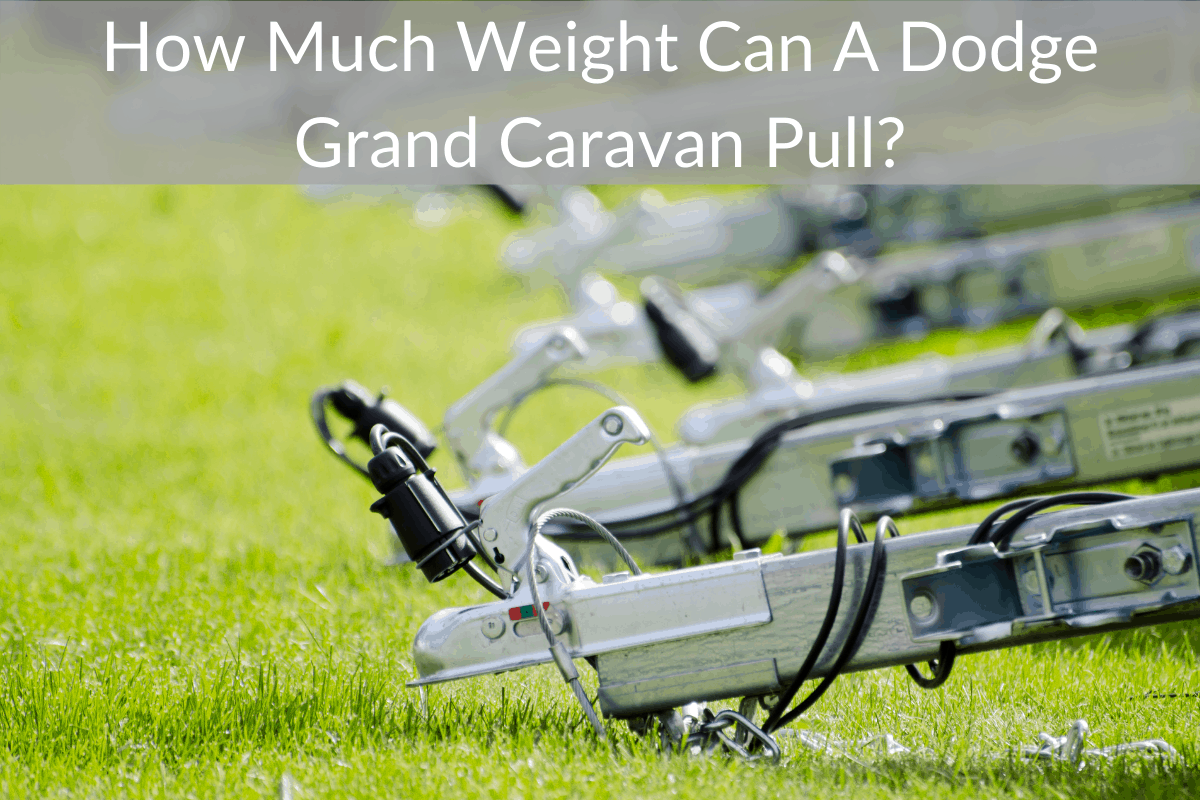 How Much Weight Can A Dodge Grand Caravan Pull?