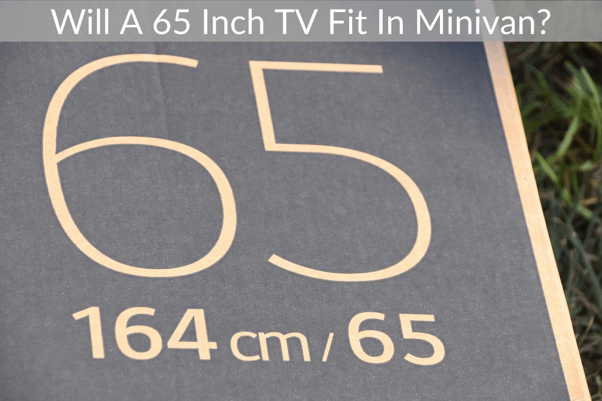 Will A 65 Inch TV Fit In Minivan?