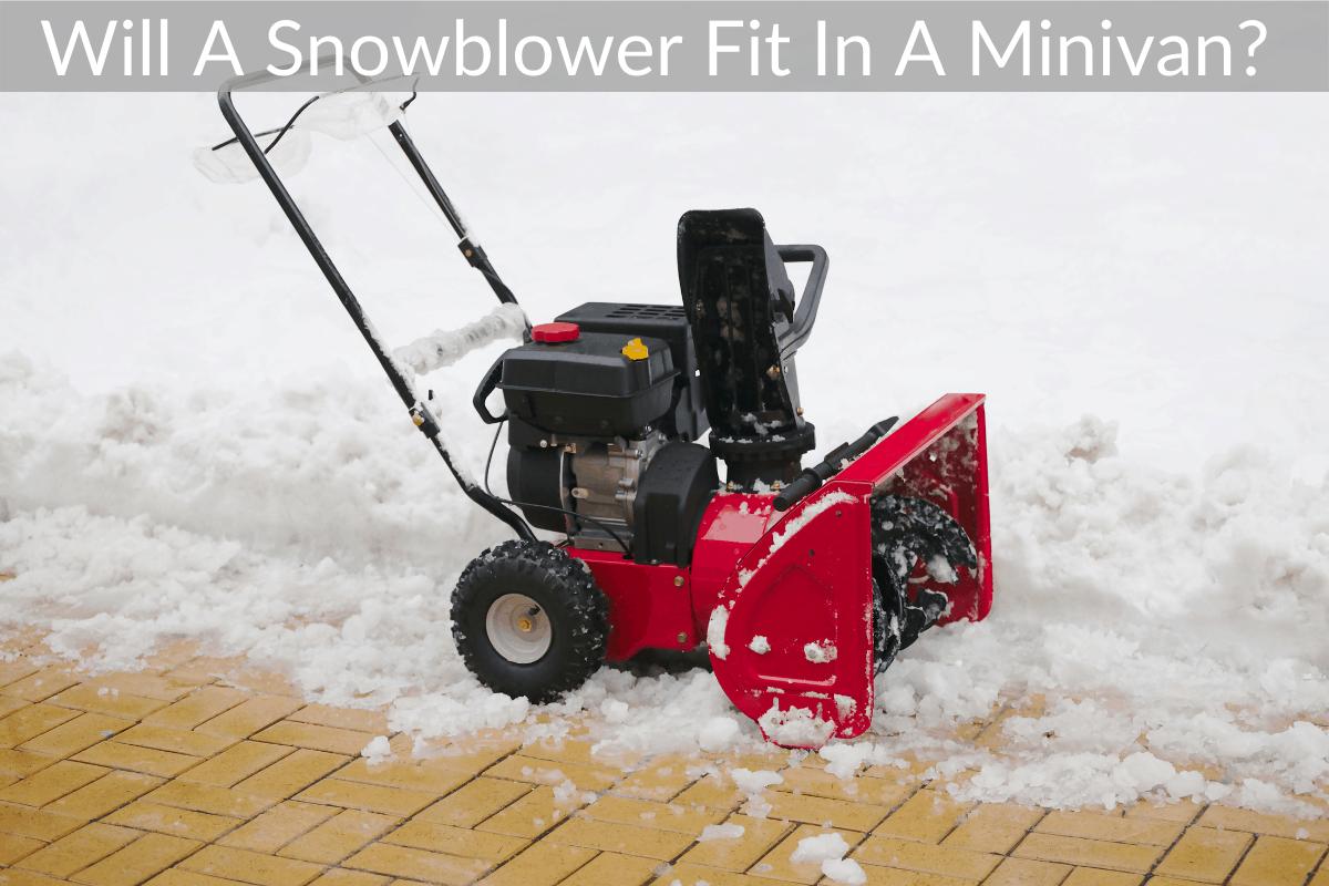 Will A Snowblower Fit In A Minivan?