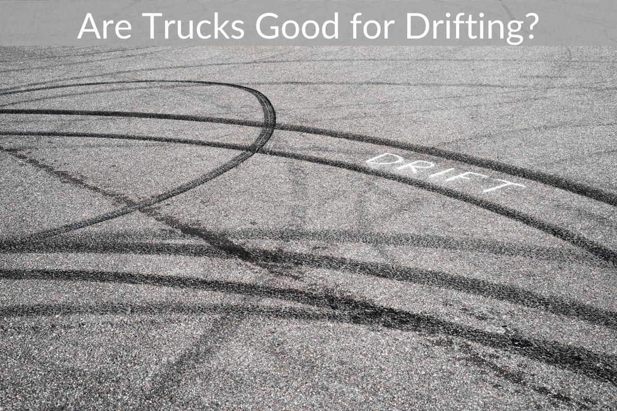 Are Trucks Good for Drifting?