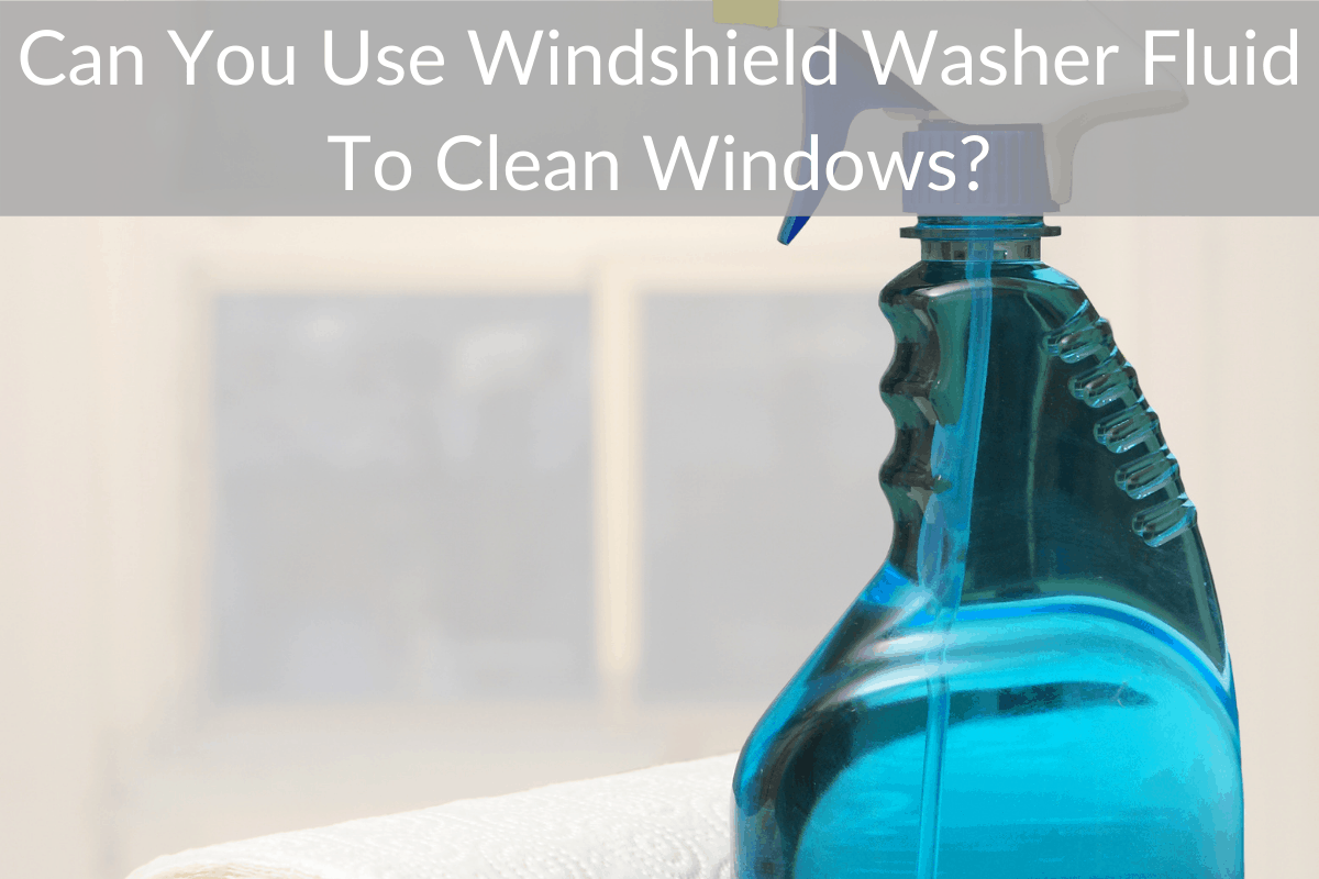 Can You Use Windshield Washer Fluid To Clean Windows?