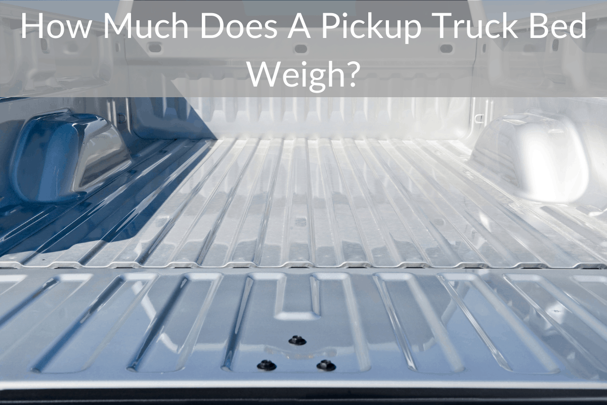 How Much Does A Pickup Truck Bed Weigh?