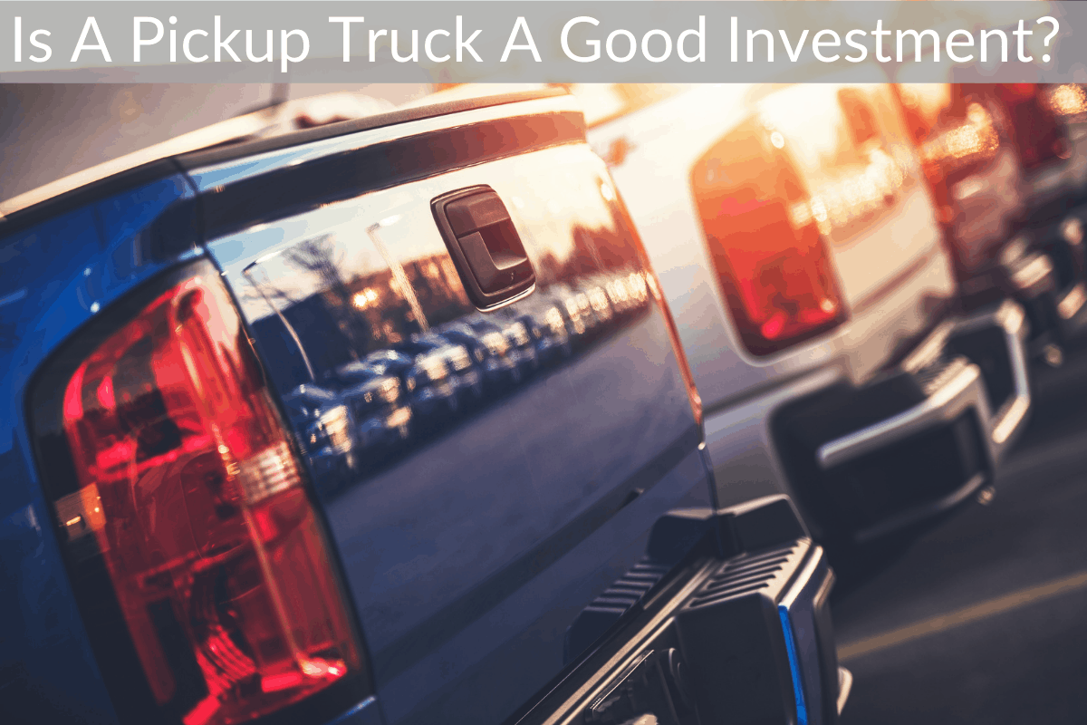 Is A Pickup Truck A Good Investment?