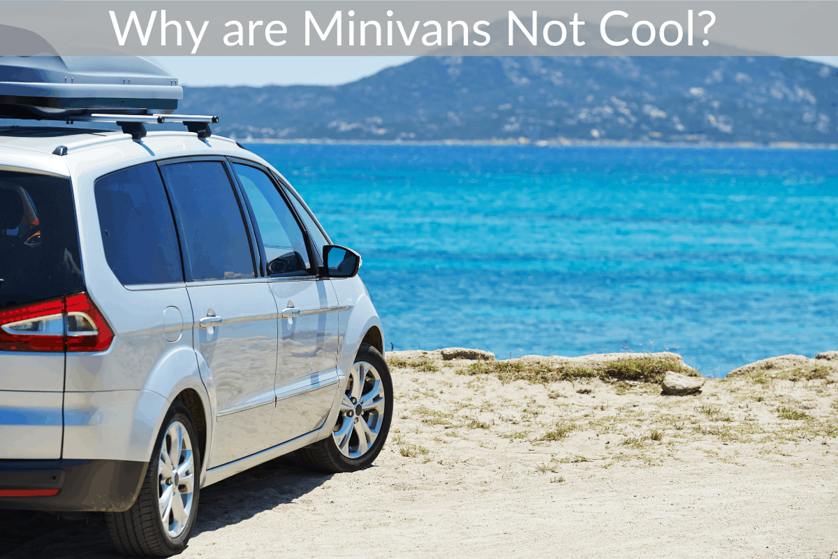 Why are Minivans Not Cool?