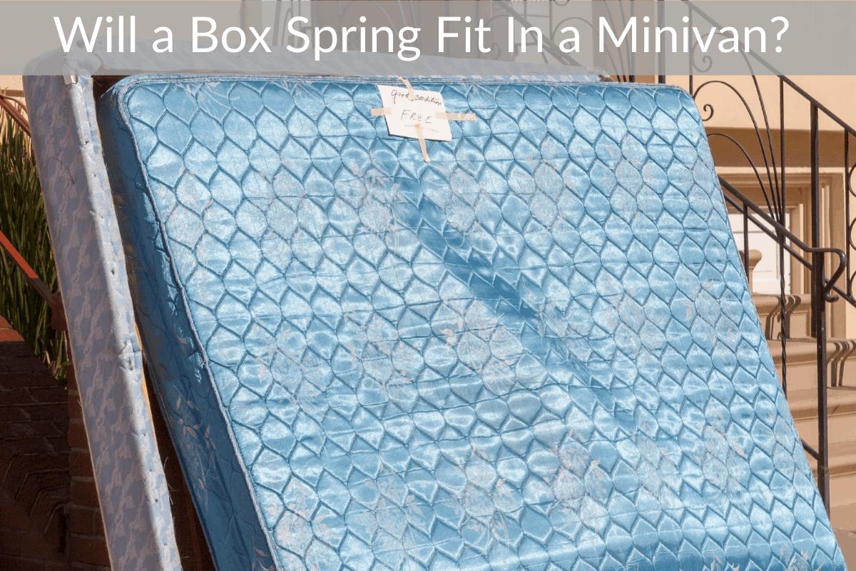 Will a Box Spring Fit In a Minivan?
