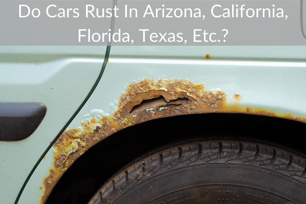 Do Cars Rust In Arizona, California, Florida, Texas, Etc.?