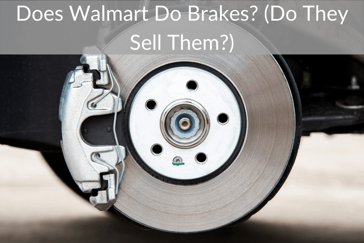 Does Walmart Do Brakes? (Do They Sell Them?)