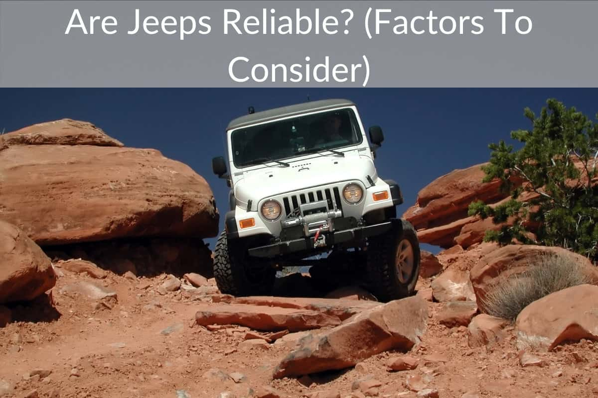 Are Jeeps Reliable? (Factors To Consider)