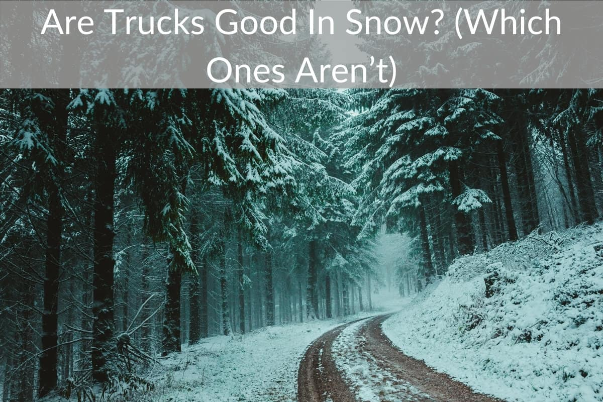 Are Trucks Good In Snow? (Which Ones Aren't)
