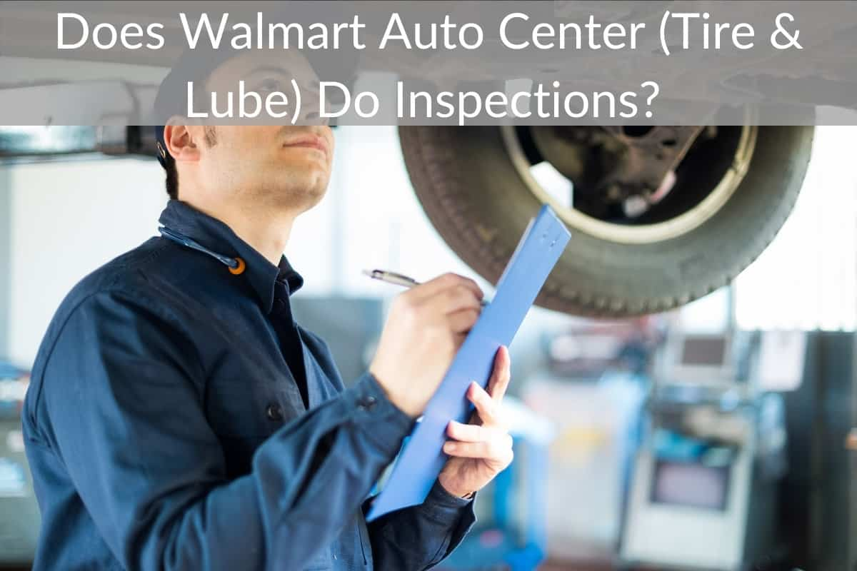 Does Walmart Auto Center (Tire & Lube) Do Inspections?
