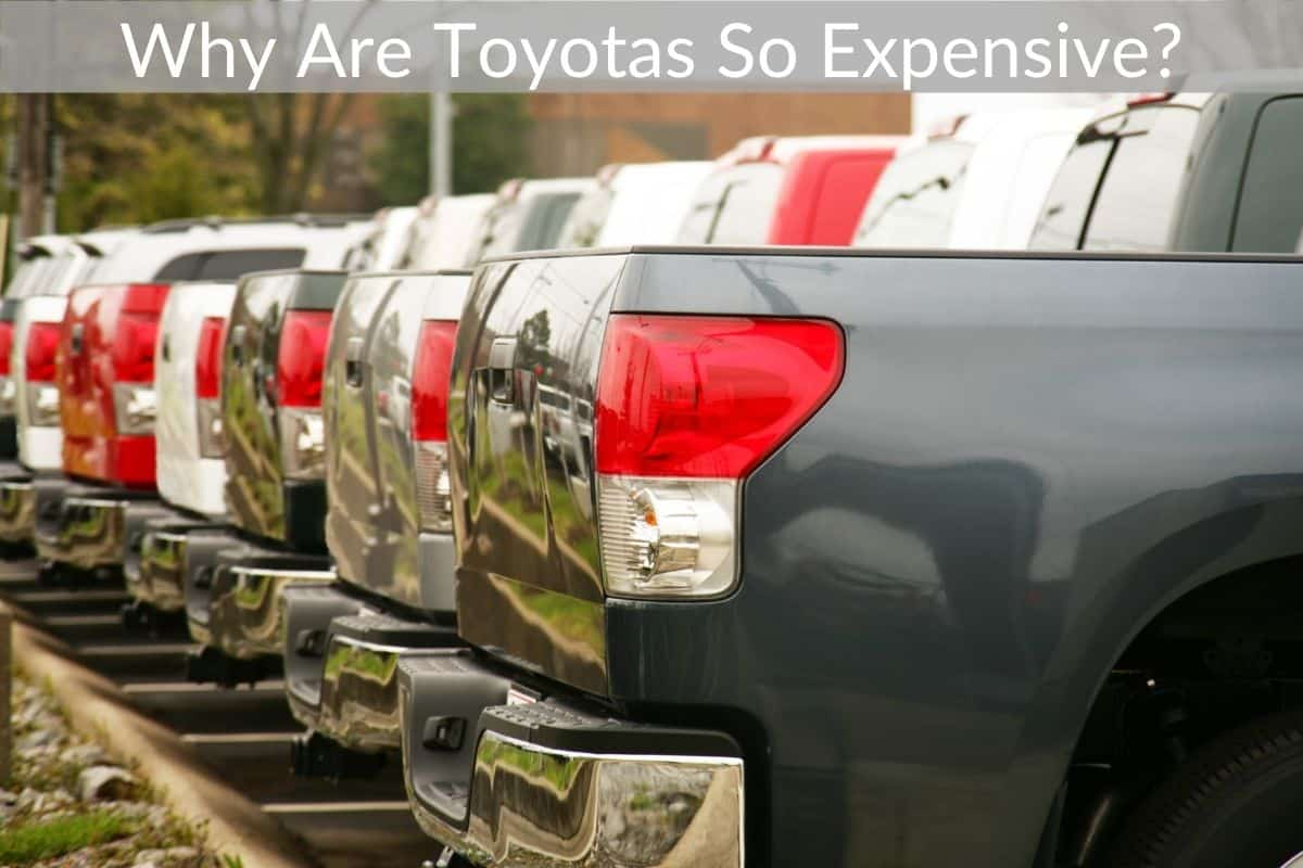 Why Are Toyotas So Expensive? (5 Reasons Why)