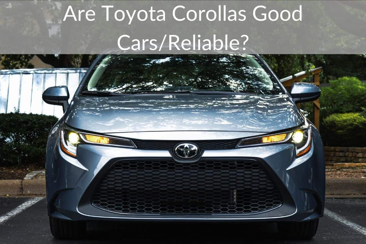 Are Toyota Corollas Good Cars/Reliable?