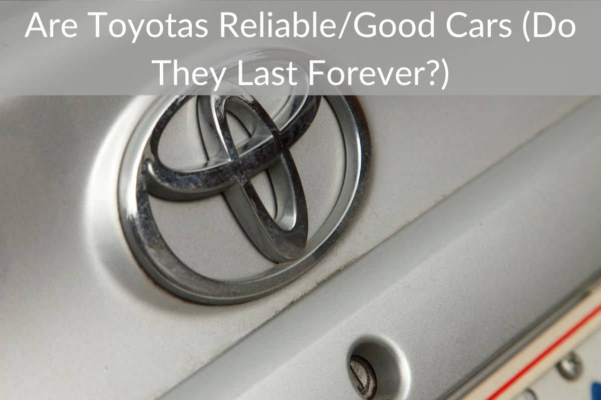Are Toyotas Reliable/Good Cars (Do They Last Forever?)