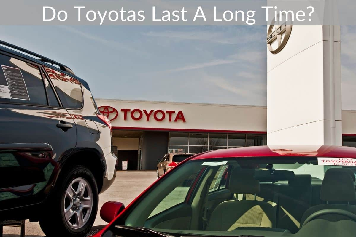 Do Toyotas Last A Long Time?