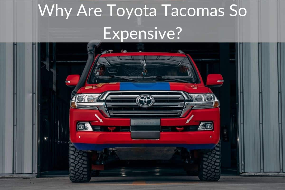 Why Are Toyota Tacomas So Expensive?
