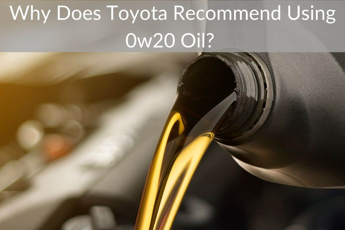 Why Does Toyota Recommend Using 0w20 Oil?