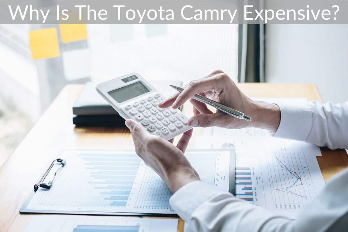 Why Is The Toyota Camry Expensive?
