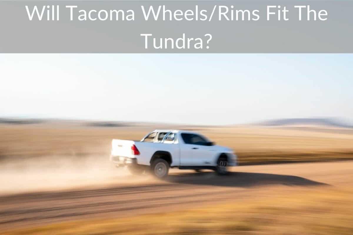 Will Tacoma Wheels/Rims Fit The Tundra?